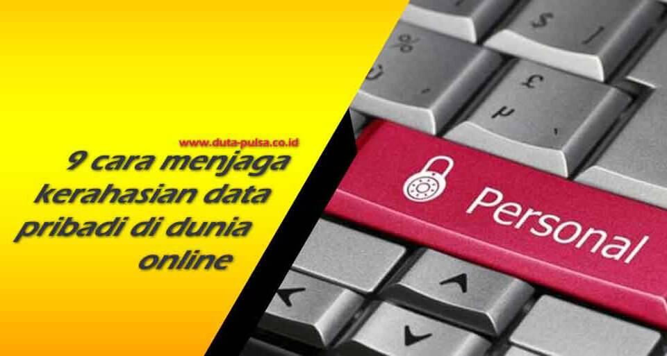 9 cara menjaga kerahasian data pribadi di dunia online