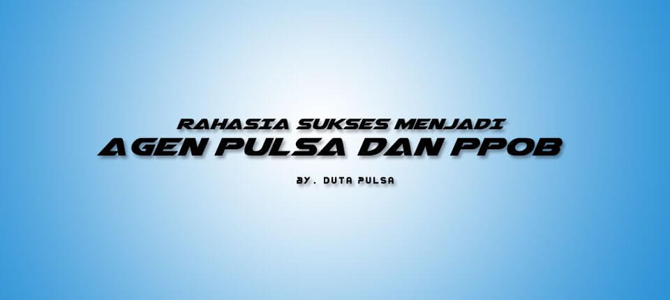 rahasia sukses menjadi agen pulsa dan ppob