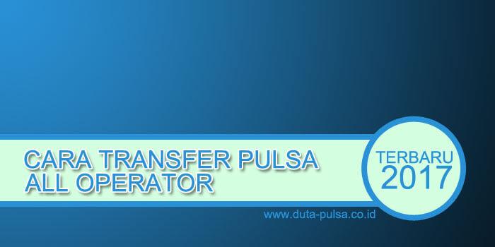 cara transfer pulsa all operator terbaru 2017
