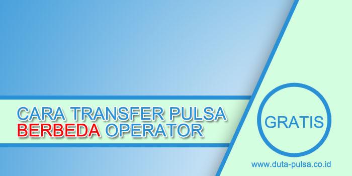 cara transfer pulsa berbeda operator