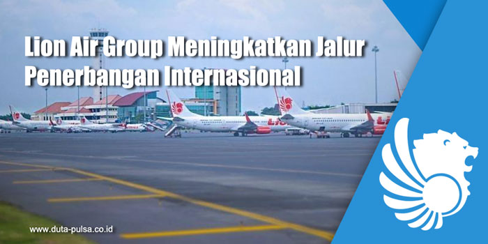Lion Air Group Meningkatkan Jalur Penerbangan Internasional
